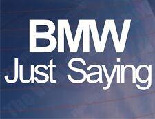 BMW JUST SAYING Funny Novelty Car/Bike/Window/Bumper Vinyl Sticker/Decal