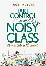 Take Control of the Noisy Class: Chaos to Calm in 15 Seconds (... Paperback Book