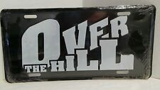 OVER THE HILL Funny Novelty Embosed Metal License Plate
