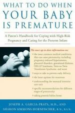 What to Do When Your Baby Is Premature: A Parent's Handbook for Coping with High