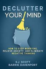 Declutter Your Mind: How Stop Worrying, Relieve Anxiety, E by Scott, S J