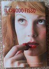 10720 Letteratura erotica - Abby Lee - Il chiodo fisso - castelvecchi 2007