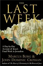 The Last Week: A Day-by-Day Account of Jesus's Final Week in Jerusalem by