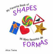 My Favorite Book of Shapes  Mi Libro Favorito de Formas by Alice Twine (2008, Bo