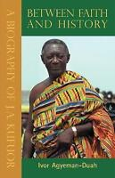 Between Faith & History, Vols 1,2 & 3. A Biography of J. A. Kufuor by Agyeman-Du