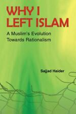 Why I Left Islam : A Muslim's Evolution Towards Rationalism by Sajjad Haider...