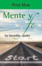 Mente y Fe : Su Increible Poder by Peter Mark (2015, Paperback)