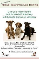 Manual Oficial de Ahimsa Dog Training : Una Gu?a Pr?ctica para la Soluci?n de...