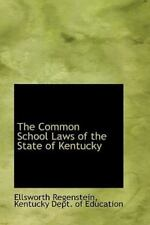 Common School Laws of the State of Kentucky: By Ellsworth Regenstein