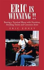 Eric Is Winning !! : Beating a Terminal Illness with Nutrition, Avoiding...
