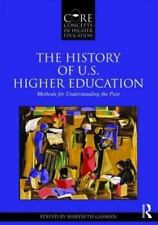 The History of U. S. Higher Education : Methods for Understanding the Past...