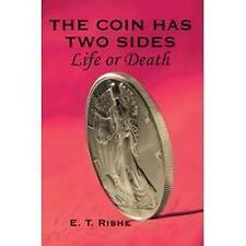 The Coin has Two Sides : Life or Death by E. Rishe (2004, Paperback)