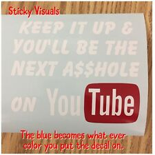 Keep It Up & You'll Be The Next A--hole on YouTube White & Red Vinyl Decal