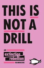This Is Not A Drill: An Extinction Rebellion Handbook | Extinction Rebellion