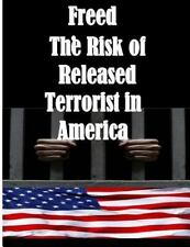 Freed:the Risk of Released Terrorist in America by U. S. Department U.S....