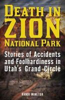 Death in Zion National Park : Stories of Accidents and Foolhardiness in Utah'...