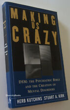 MAKING US CRAZY. DSM: The Psychiatric Bible and the Creation of Mental Disorders