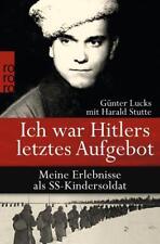 Ich war Hitlers letztes Aufgebot: Meine Erlebnisse als SS-Kindersoldat
