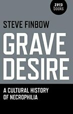 Grave Desire: A Cultural History of Necrophilia, Finbow 9781782793427 New-.