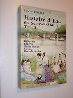 HISTOIRE D'EAU Seine et Marne tome 2 Hélène FATOUX - AMATTEIS- lavoirs sources