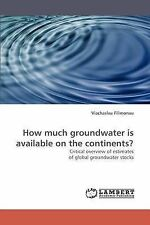 How much groundwater is available on the continents?: Critical overview of estim