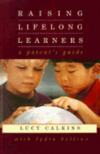Raising Lifelong Learners: A Parent's Guide by Lucy Calkins: Used