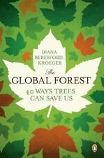 The Global Forest : Forty Ways Trees Can Save Us by Diana Beresford-Kroeger (201