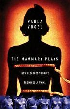 The Mammary Plays : How I Learned to Drive and The Mineola Twins by Paula Vogel