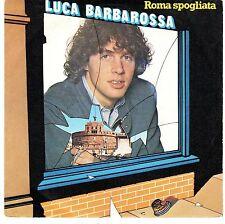disco 45 GIRI Luca BARBAROSSA ROMA SPOGLIATA - SE IL MIO LETTO VOLASSE