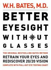 Better Eyesight Without Glasses: Retrain your eyes and rediscover 20/20 vision,