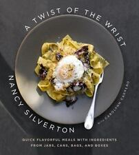 A Twist of the Wrist: Quick Flavorful Meals with Ingredients from Jars, Cans, B