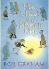 How to Heal a Broken Wing by Graham, Bob