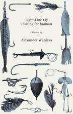 Light-Line Fly Fishing for Salmon by Alexander Wanless (2007, Paperback)