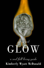 NEW Get Up and GLOW: A Soul Full Living Guide by Kimberly McDonald