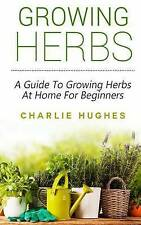 NEW Growing Herbs at Home: A Guide to Growing Herbs at Home for Beginners