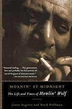 Moanin' at Midnight: The Life and Times of Howlin' Wolf-James Segrest, Mark Hoff