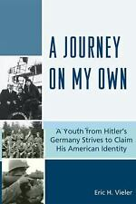 Journey on My Own : A Youth from Hitler's Germany Strives to Claim His...