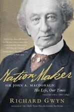 Nation Maker: Sir John A. Macdonald: His Life, Our Times (John A: The Man Who