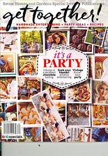 Get Together! BHG SIP (2016) HANDMADE ENTERTAINING Party Ideas RECIPES Vintage