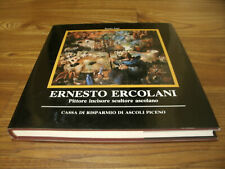 ERNESTO ERCOLANI - PITTORE INCISORE SCULTORE ASCOLANO (1909-1974) A.1984 182Pag.
