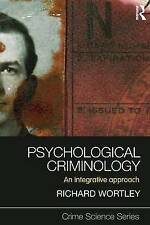 Psychological Criminology: An Integrative Approach by Richard Wortley (Paperback