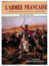 L' Armee Francaise : An Illustrated History of the French Army 1790-1885 by.
