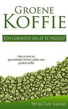 Groene Koffie - Een Garantie Om Af Te Vallen? : Hoe Je Snel en Gemakkelijk Af...