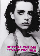Female Trouble (photography monograph), by photog. Bettina Rheims 2001 1st ed HC