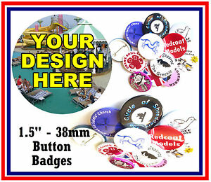 40 x 38mm CUSTOM BUTTON PIN BADGES WITH YOUR OWN DESIGN - BRAND NEW / GIFTS