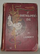 ST. BARTHOLOMEW'S EVE - G.A.Henty, illustrated, HB, C1894.