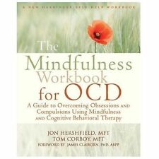 The Mindfulness Workbook for OCD : A Guide to Overcoming Obsessions and...