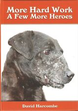 HARCOMBE DAVID TERRIERS BOOK MORE HARD WORK A FEW MORE HEROES DOGS hardback NEW