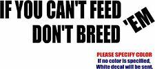 "Vinyl Decal Sticker - If You Can't Feed Don't Breed Em  Car Truck Bumper Fun 7"""
