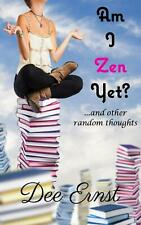 Am I Zen Yet?: ...and Other Random Thoughts by Dee Ernst (English) Paperback Boo